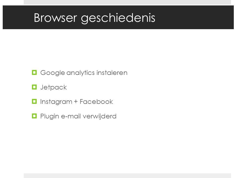 Browser geschiedenis  Google analytics instaleren  Jetpack  Instagram + Facebook  Plugin e-mail verwijderd