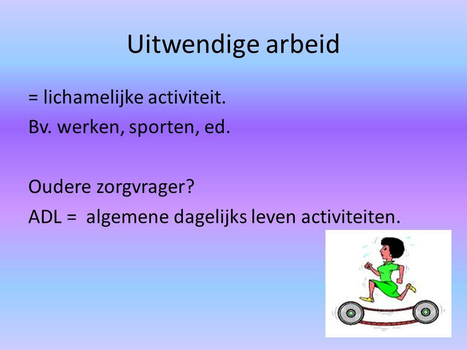 Uitwendige arbeid = lichamelijke activiteit.Bv. werken, sporten, ed.