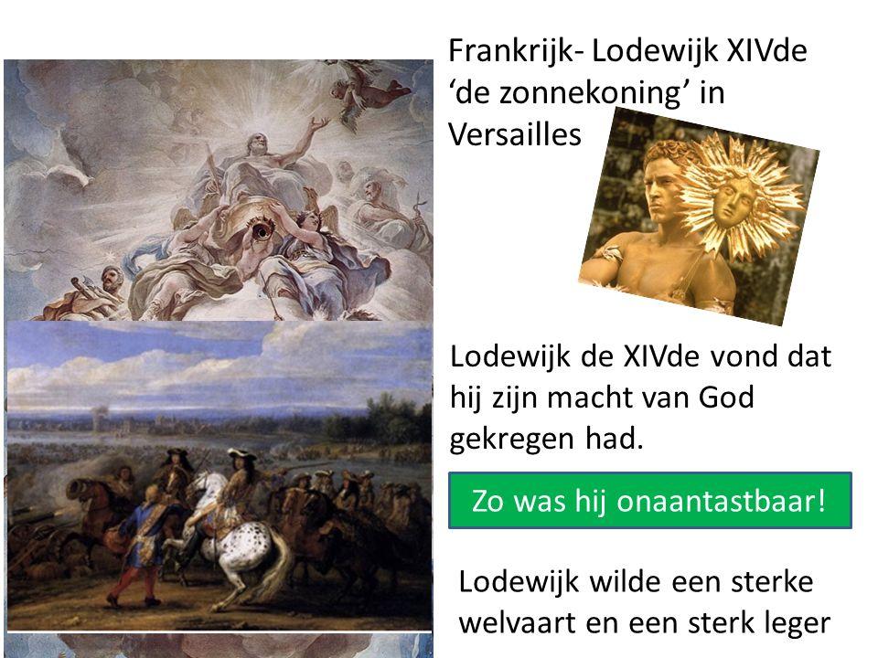 Frankrijk- Lodewijk XIVde 'de zonnekoning' in Versailles Lodewijk de XIVde vond dat hij zijn macht van God gekregen had. Zo was hij onaantastbaar! Lod