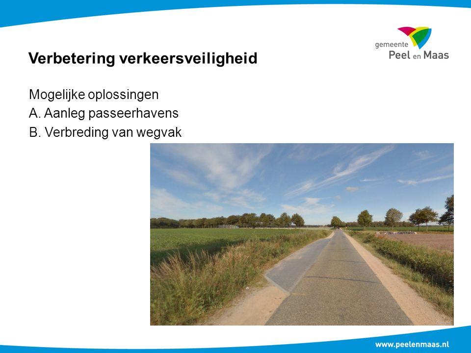 Verbetering verkeersveiligheid Mogelijke oplossingen A. Aanleg passeerhavens B. Verbreding van wegvak