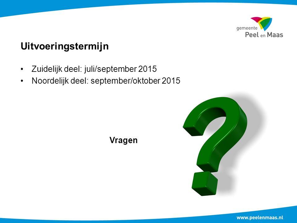 Uitvoeringstermijn Zuidelijk deel: juli/september 2015 Noordelijk deel: september/oktober 2015 Vragen
