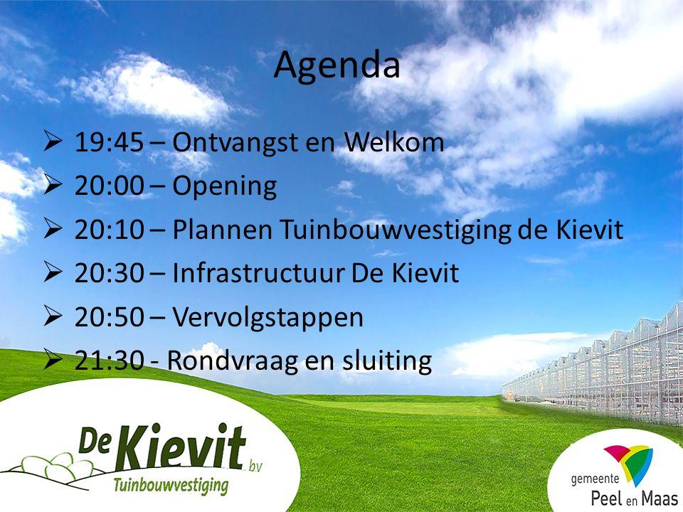 Agenda  19:45 – Ontvangst en Welkom  20:00 – Opening  20:10 – Plannen Tuinbouwvestiging de Kievit  20:30 – Infrastructuur De Kievit  20:50 – Verv