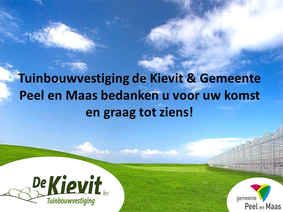 Tuinbouwvestiging de Kievit & Gemeente Peel en Maas bedanken u voor uw komst en graag tot ziens!