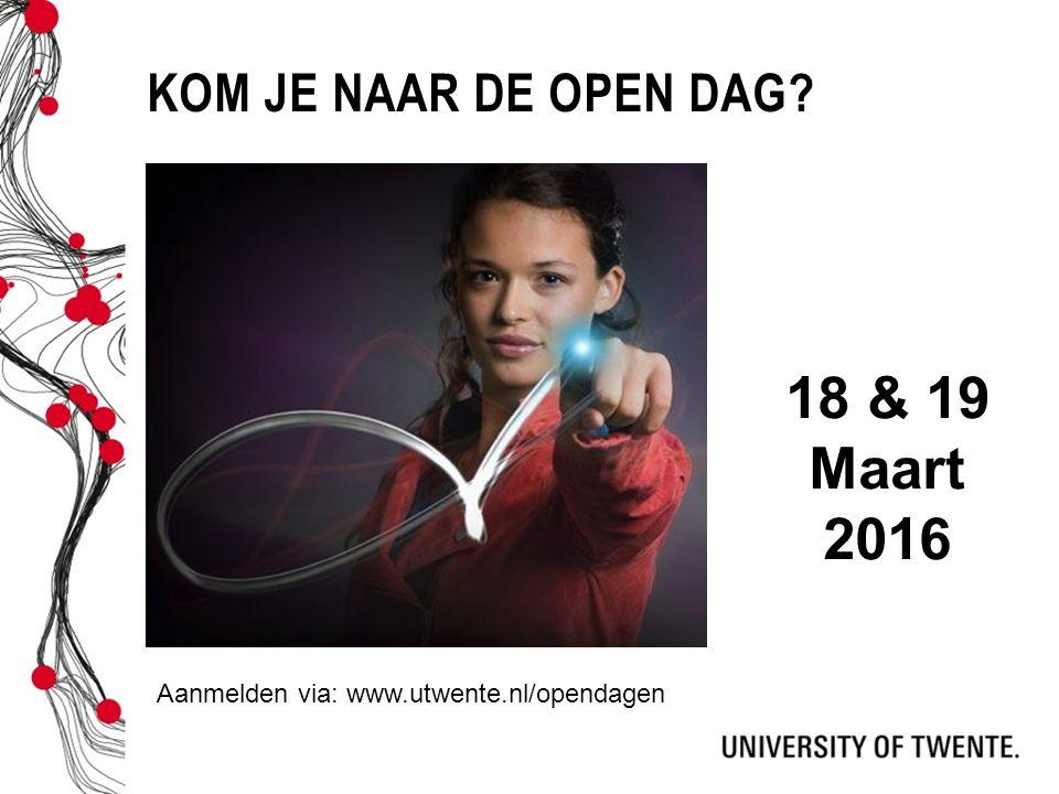 KOM JE NAAR DE OPEN DAG 18 & 19 Maart 2016 Aanmelden via: www.utwente.nl/opendagen