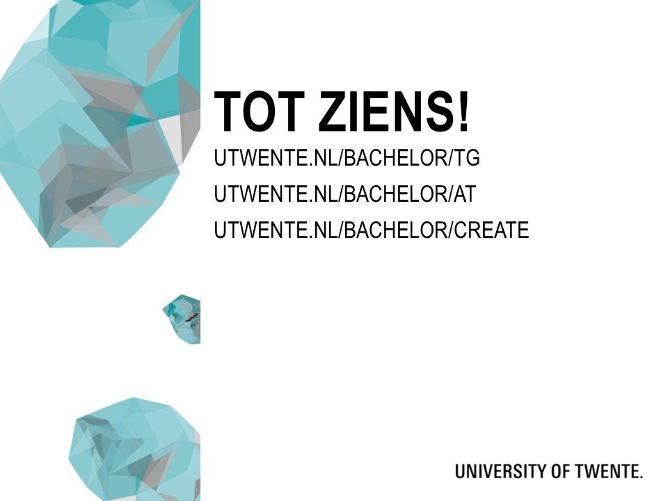 UTWENTE.NL/BACHELOR/TG UTWENTE.NL/BACHELOR/AT UTWENTE.NL/BACHELOR/CREATE TOT ZIENS!