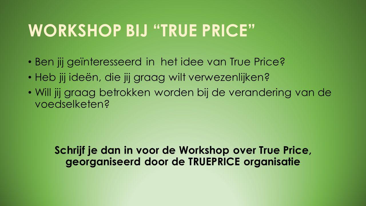 """WORKSHOP BIJ """"TRUE PRICE"""" Ben jij geïnteresseerd in het idee van True Price? Heb jij ideën, die jij graag wilt verwezenlijken? Will jij graag betrokke"""