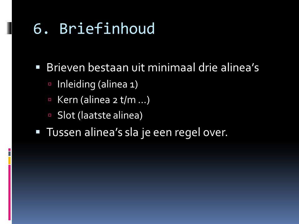 6. Briefinhoud  Brieven bestaan uit minimaal drie alinea's  Inleiding (alinea 1)  Kern (alinea 2 t/m …)  Slot (laatste alinea)  Tussen alinea's s