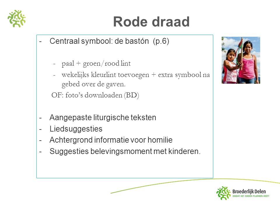 -Centraal symbool: de bastón (p.6) -paal + groen/rood lint -wekelijks kleurlint toevoegen + extra symbool na gebed over de gaven.