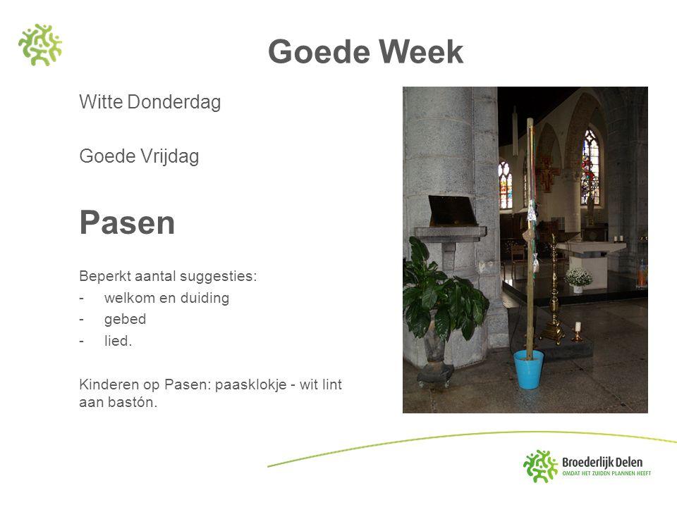 Goede Week Witte Donderdag Goede Vrijdag Pasen Beperkt aantal suggesties: -welkom en duiding -gebed -lied.