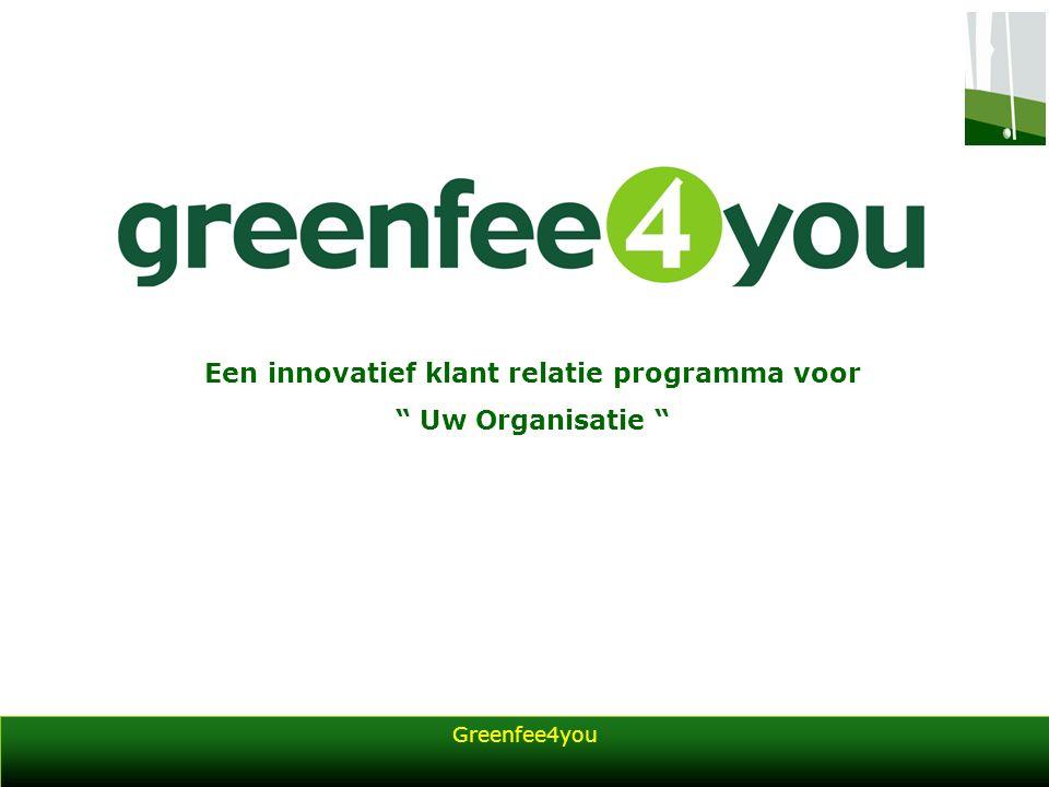 Greenfee4you Inhoud presentatie Introductie Kenmerken klant relatie programma Greenfee4you, het relatie programma Greenfee4you voor uw organisatie