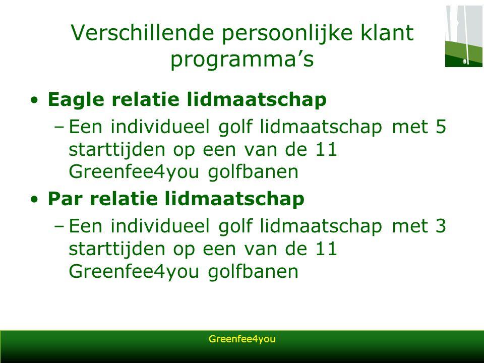Greenfee4you Verschillende persoonlijke klant programma's Eagle relatie lidmaatschap –Een individueel golf lidmaatschap met 5 starttijden op een van de 11 Greenfee4you golfbanen Par relatie lidmaatschap –Een individueel golf lidmaatschap met 3 starttijden op een van de 11 Greenfee4you golfbanen