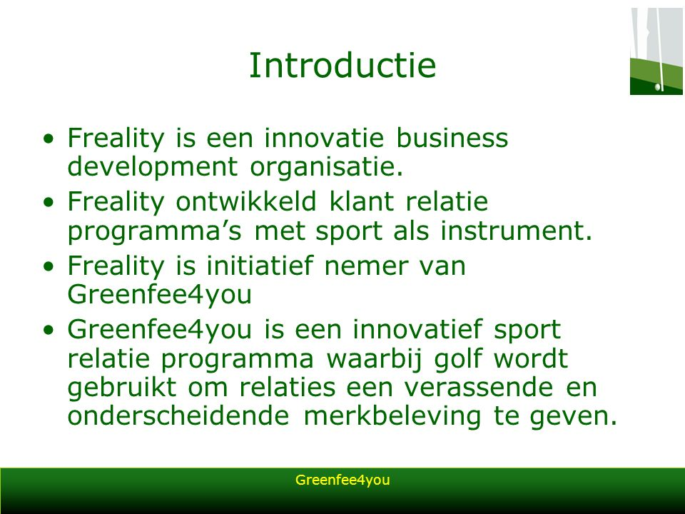 Greenfee4you Introductie Freality is een innovatie business development organisatie.