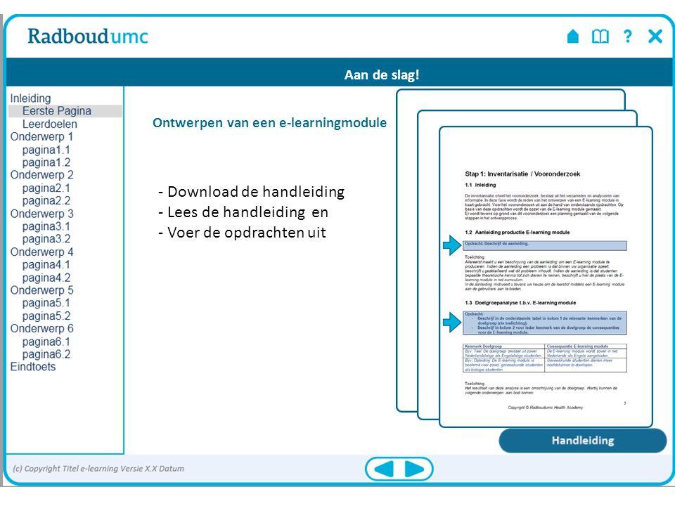 Ontwerpen van een e-learningmodule Aan de slag! - Download de handleiding - Lees de handleiding en - Voer de opdrachten uit