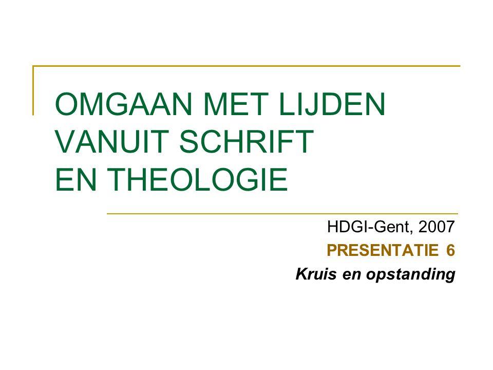 OMGAAN MET LIJDEN VANUIT SCHRIFT EN THEOLOGIE HDGI-Gent, 2007 PRESENTATIE 6 Kruis en opstanding
