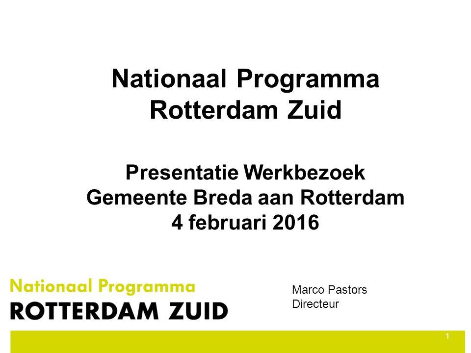 1 Nationaal Programma Rotterdam Zuid Presentatie Werkbezoek Gemeente Breda aan Rotterdam 4 februari 2016 1 Marco Pastors Directeur