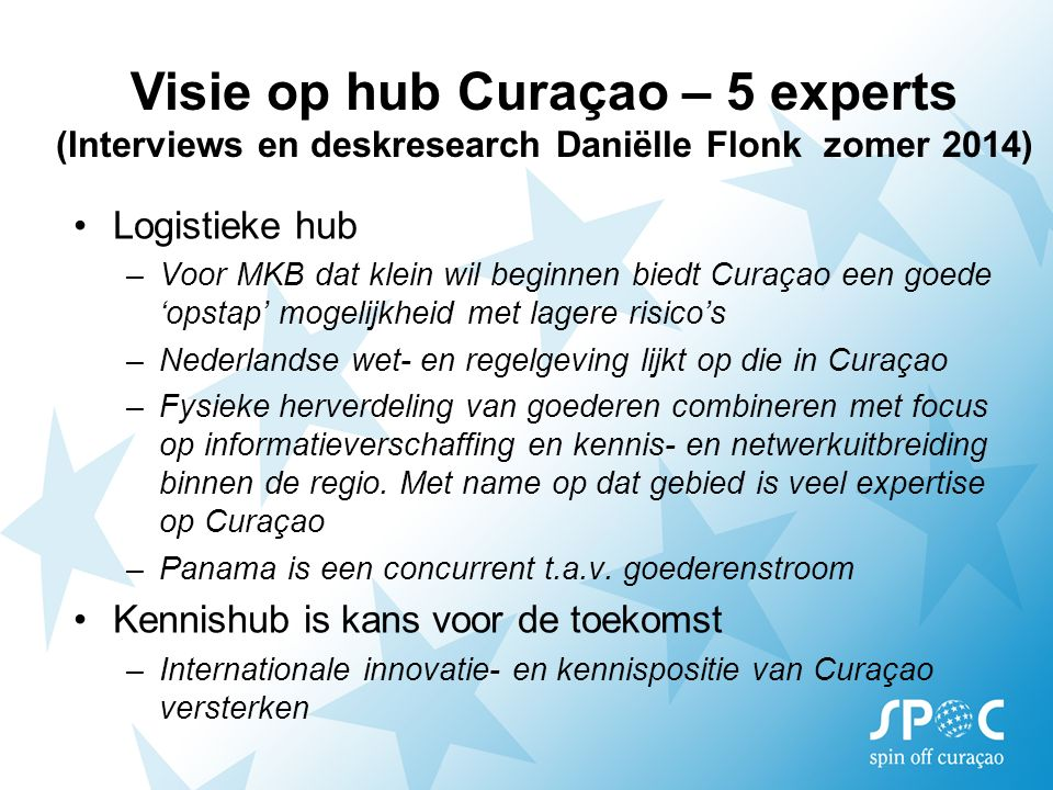 Logistieke hub –Voor MKB dat klein wil beginnen biedt Curaçao een goede 'opstap' mogelijkheid met lagere risico's –Nederlandse wet- en regelgeving lij