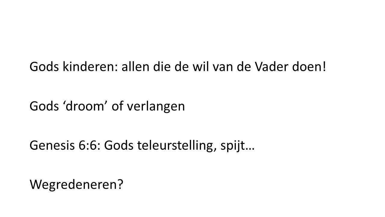 Gods kinderen: allen die de wil van de Vader doen.