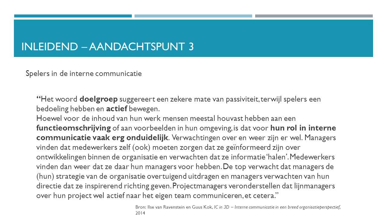 INLEIDEND – AANDACHTSPUNT 3 Spelers in de interne communicatie Het woord doelgroep suggereert een zekere mate van passiviteit, terwijl spelers een bedoeling hebben en actief bewegen.