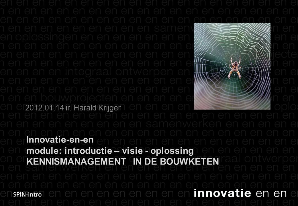 SPIN-intro Innovatie-en-en module: introductie – visie - oplossing KENNISMANAGEMENT IN DE BOUWKETEN 2012.01.14 ir.