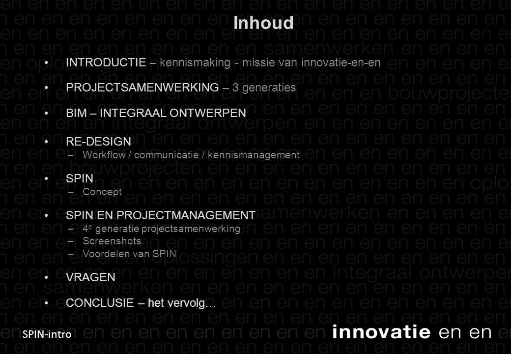 SPIN-intro Inhoud INTRODUCTIE – kennismaking - missie van innovatie-en-en PROJECTSAMENWERKING – 3 generaties BIM – INTEGRAAL ONTWERPEN RE-DESIGN –Workflow / communicatie / kennismanagement SPIN –Concept SPIN EN PROJECTMANAGEMENT –4 e generatie projectsamenwerking –Screenshots –Voordelen van SPIN VRAGEN CONCLUSIE – het vervolg… 6
