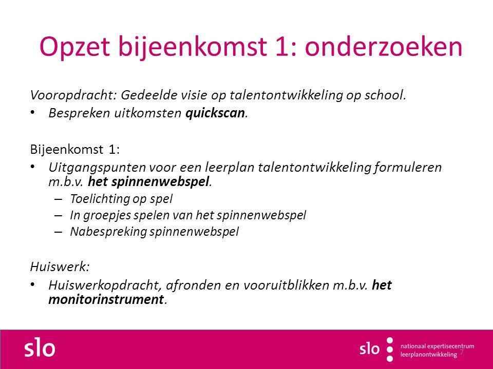 7 Opzet bijeenkomst 1: onderzoeken Vooropdracht: Gedeelde visie op talentontwikkeling op school.