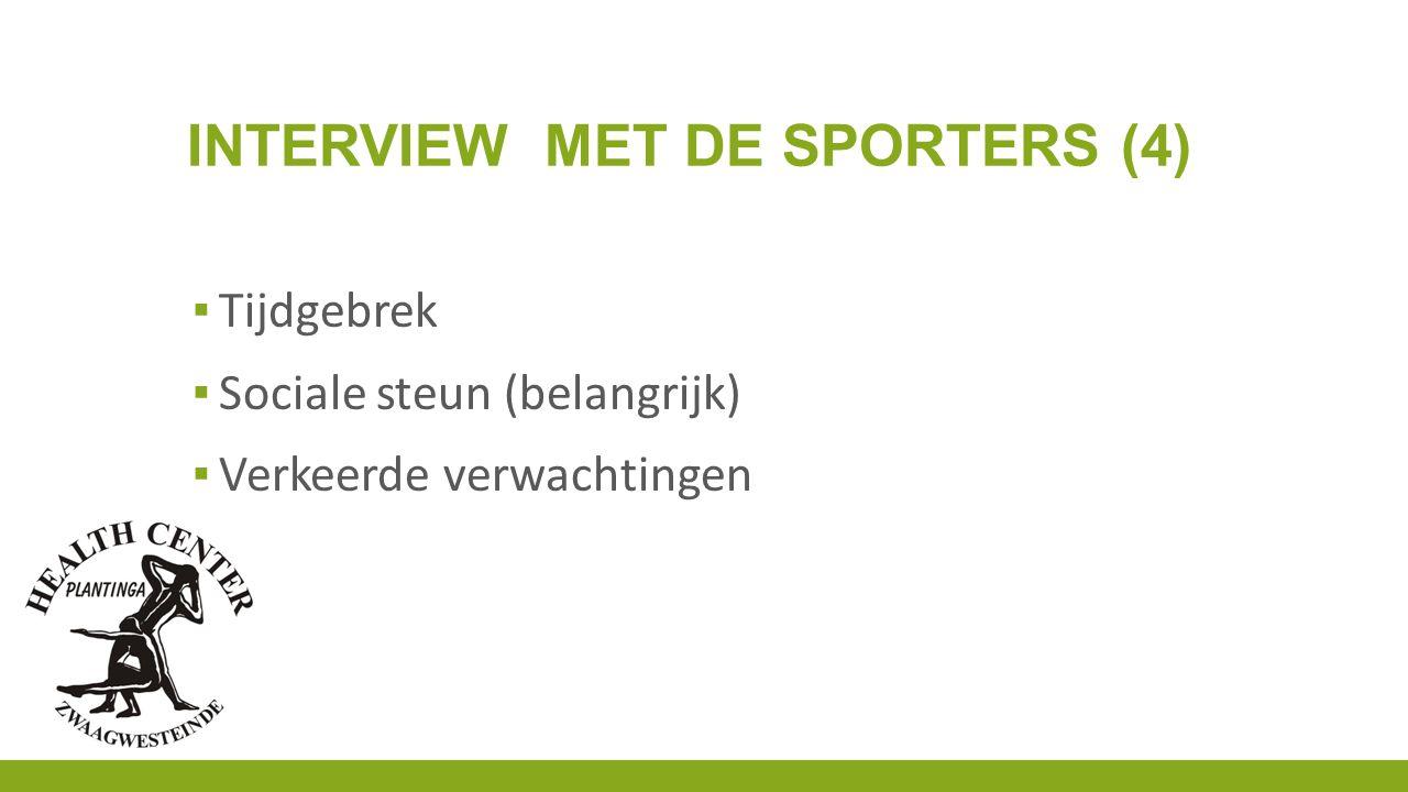 INTERVIEW MET DE SPORTERS (4) ▪ Tijdgebrek ▪ Sociale steun (belangrijk) ▪ Verkeerde verwachtingen