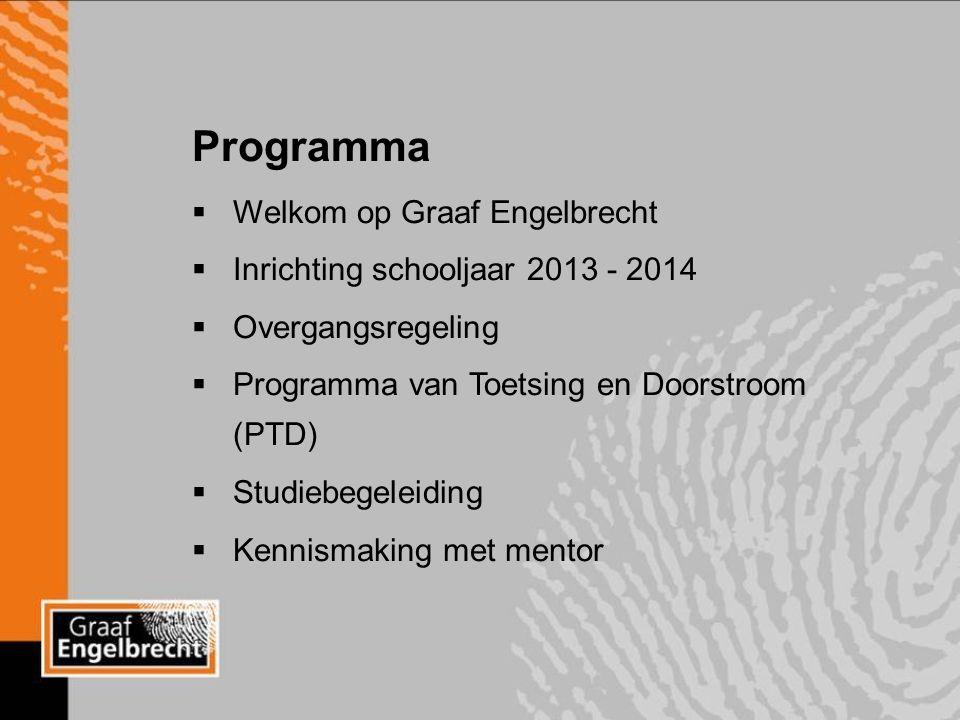 Programma  Welkom op Graaf Engelbrecht  Inrichting schooljaar 2013 - 2014  Overgangsregeling  Programma van Toetsing en Doorstroom (PTD)  Studiebegeleiding  Kennismaking met mentor