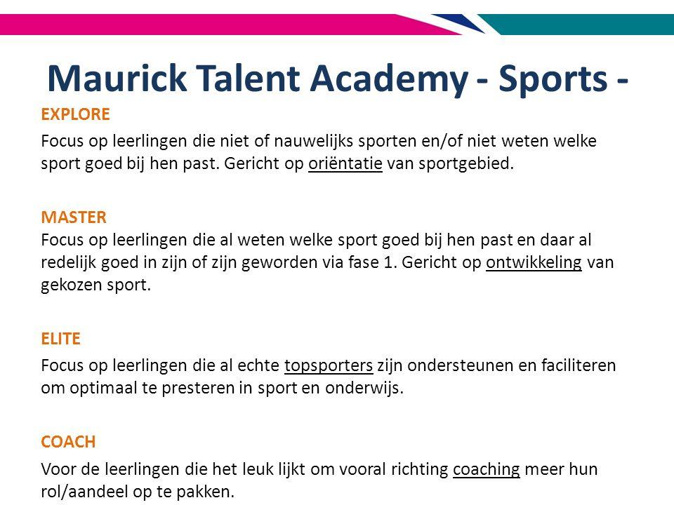 Maurick Talent Academy - Sports - EXPLORE Focus op leerlingen die niet of nauwelijks sporten en/of niet weten welke sport goed bij hen past.