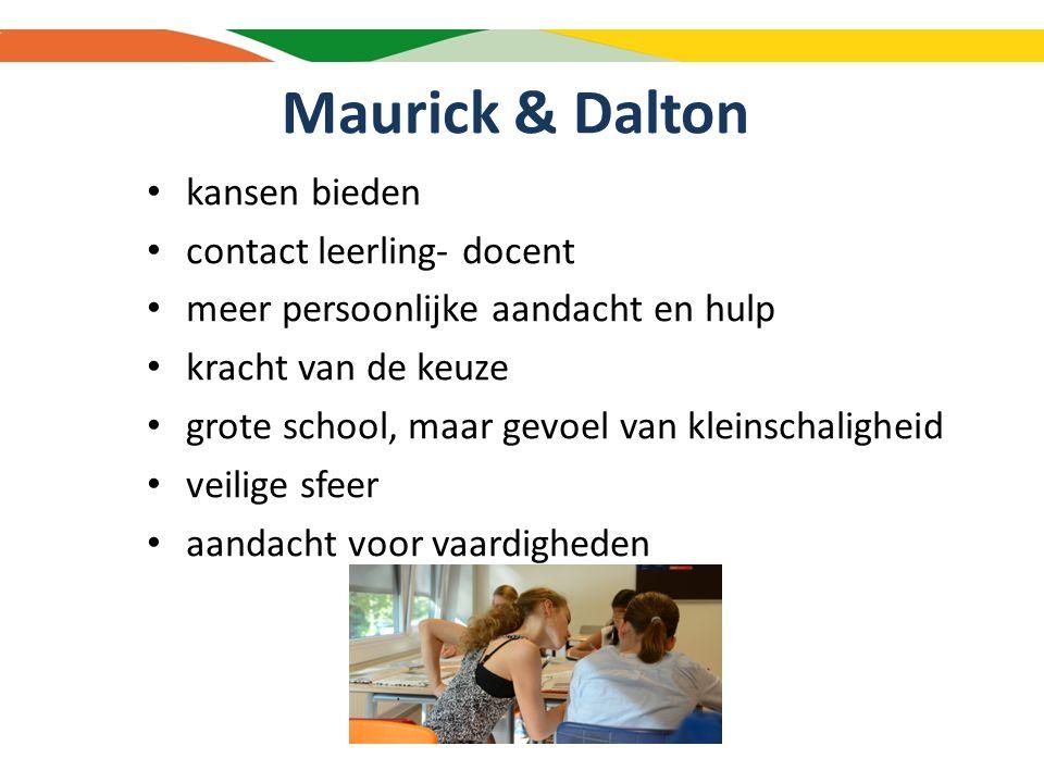 Maurick & Dalton kansen bieden contact leerling- docent meer persoonlijke aandacht en hulp kracht van de keuze grote school, maar gevoel van kleinschaligheid veilige sfeer aandacht voor vaardigheden