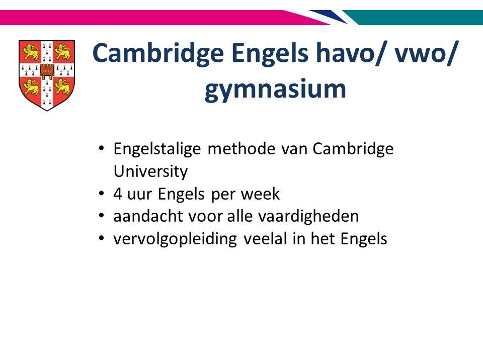 Cambridge Engels havo/ vwo/ gymnasium Engelstalige methode van Cambridge University 4 uur Engels per week aandacht voor alle vaardigheden vervolgopleiding veelal in het Engels