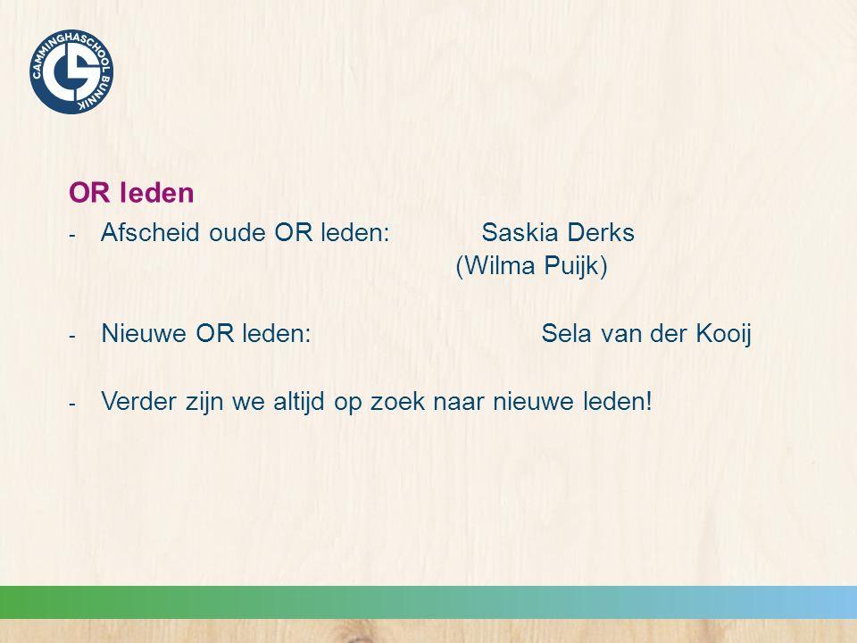 OR leden  Afscheid oude OR leden:Saskia Derks (Wilma Puijk)  Nieuwe OR leden:Sela van der Kooij  Verder zijn we altijd op zoek naar nieuwe leden!