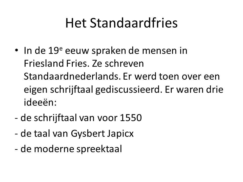 Het Standaardfries In de 19 e eeuw spraken de mensen in Friesland Fries.
