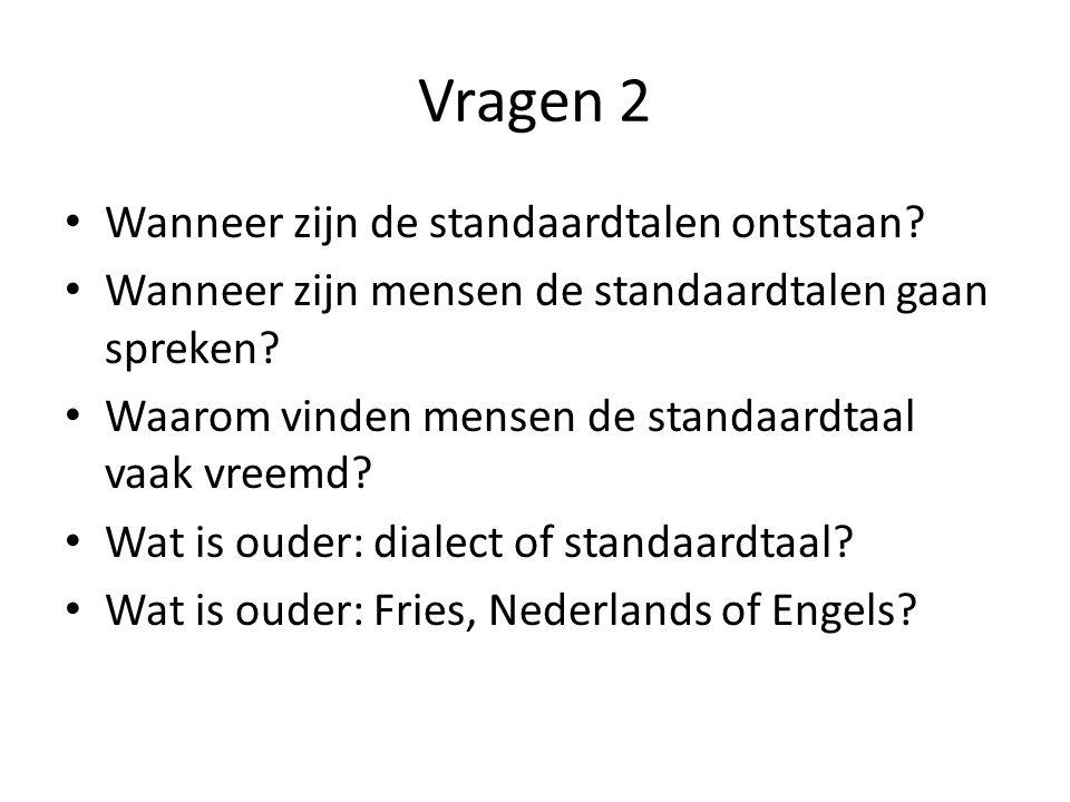 Vragen 2 Wanneer zijn de standaardtalen ontstaan.