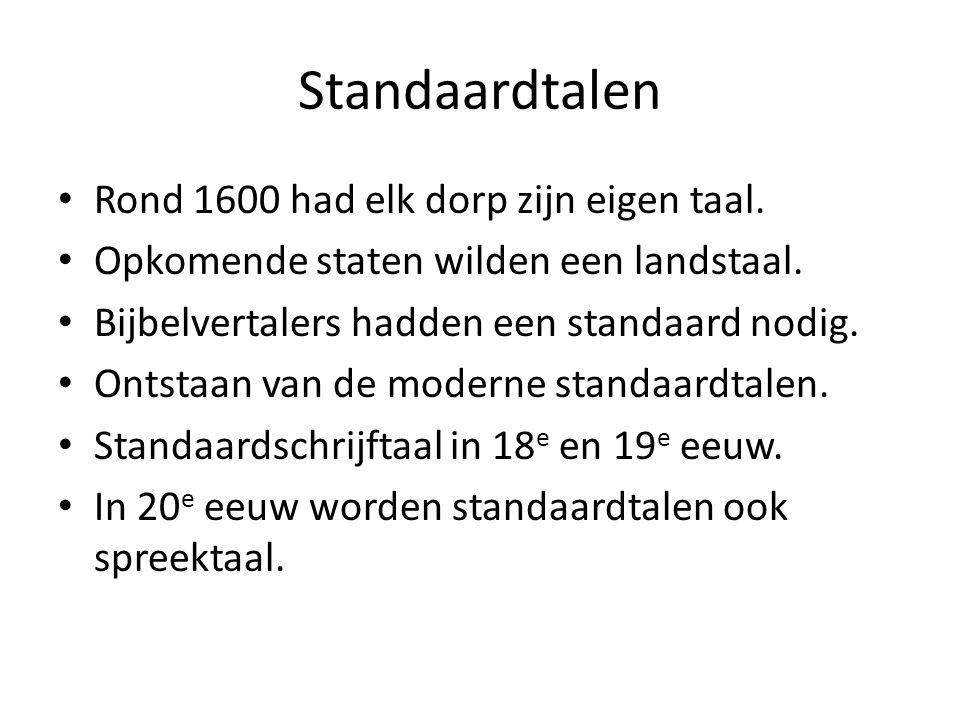 Standaardtalen Rond 1600 had elk dorp zijn eigen taal.