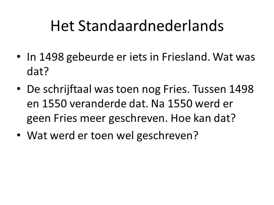 Het Standaardnederlands In 1498 gebeurde er iets in Friesland.