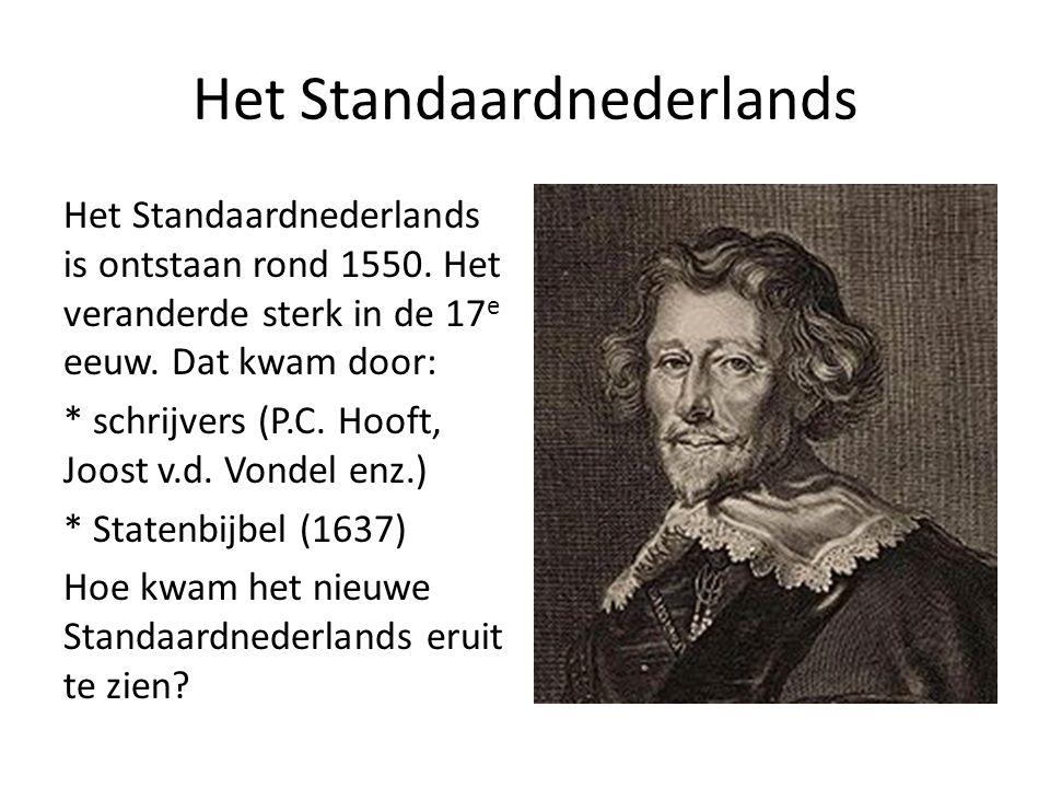 Het Standaardnederlands Het Standaardnederlands is ontstaan rond 1550.