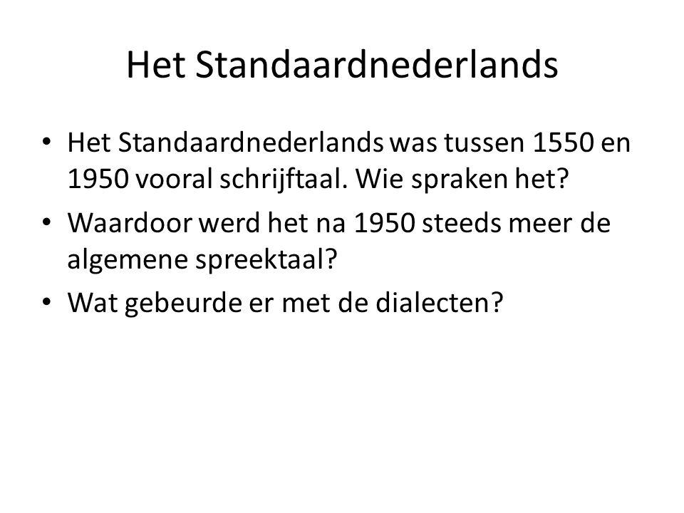 Het Standaardnederlands Het Standaardnederlands was tussen 1550 en 1950 vooral schrijftaal.