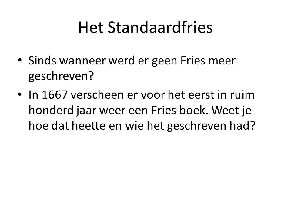 Het Standaardfries Sinds wanneer werd er geen Fries meer geschreven.