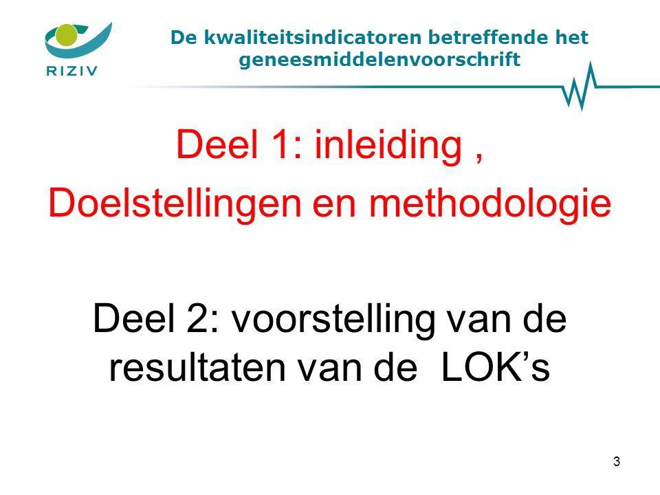De kwaliteitsindicatoren betreffende het geneesmiddelenvoorschrift Deel 1: inleiding, Doelstellingen en methodologie Deel 2: voorstelling van de resultaten van de LOK's 3