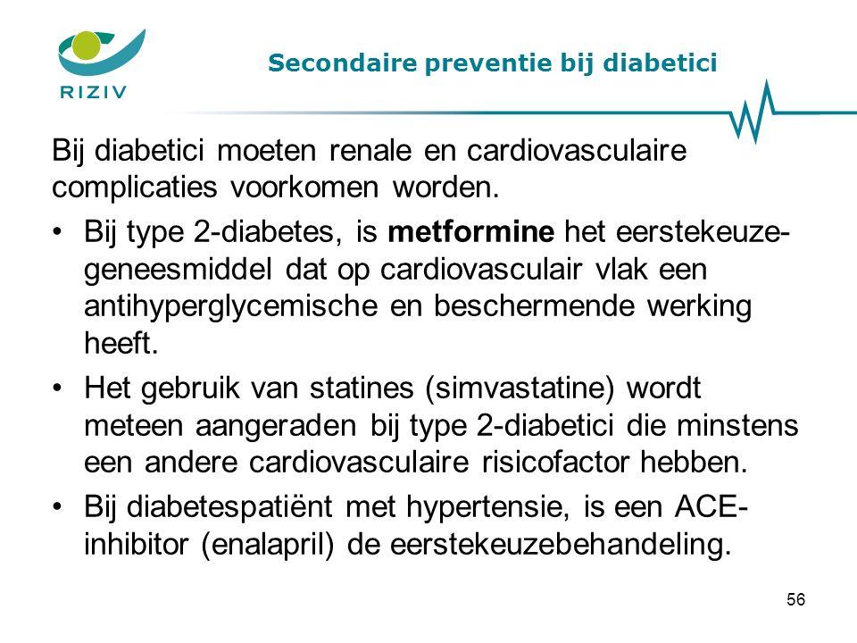 Secondaire preventie bij diabetici Bij diabetici moeten renale en cardiovasculaire complicaties voorkomen worden.