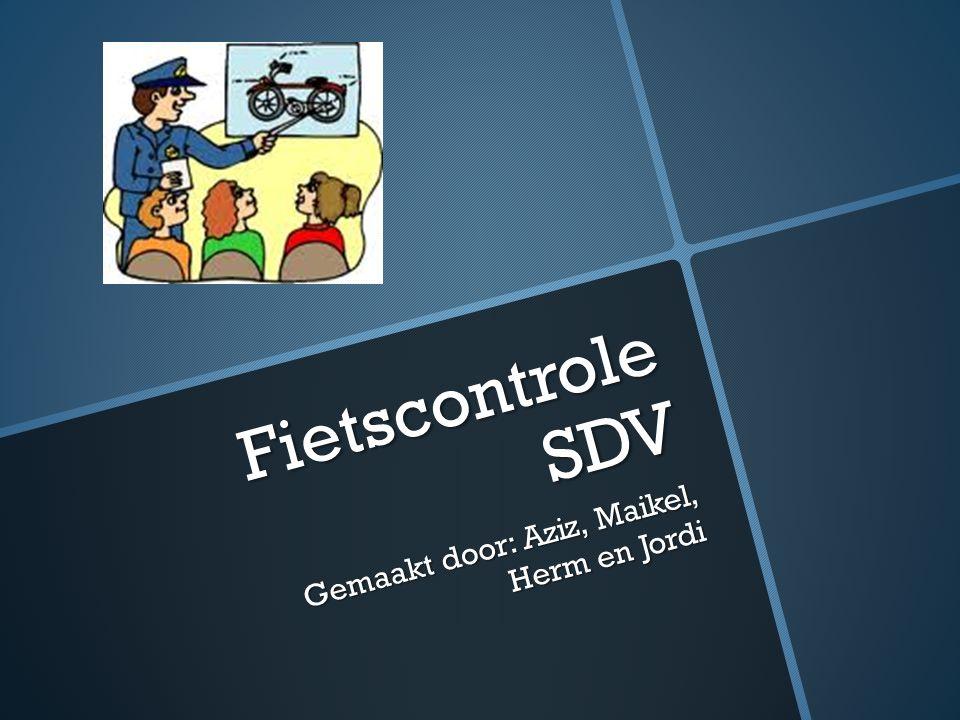 Fietscontrole SDV Gemaakt door: Aziz, Maikel, Herm en Jordi