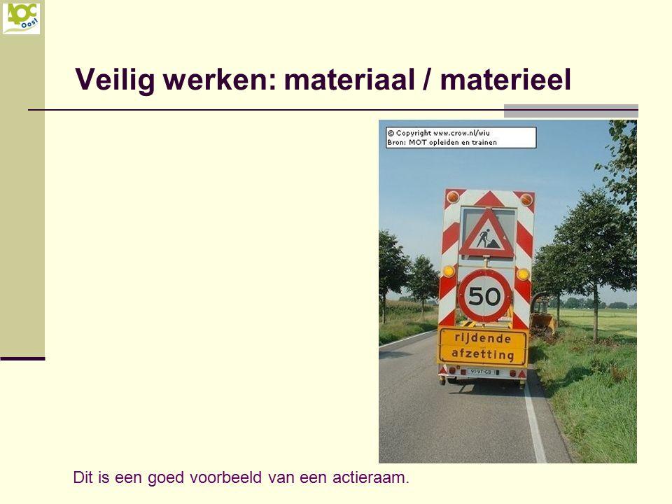 Veilig werken: materiaal / materieel Dit is een goed voorbeeld van een actieraam.