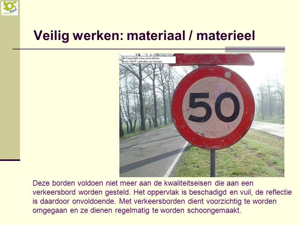 Veilig werken: materiaal / materieel Deze borden voldoen niet meer aan de kwaliteitseisen die aan een verkeersbord worden gesteld. Het oppervlak is be