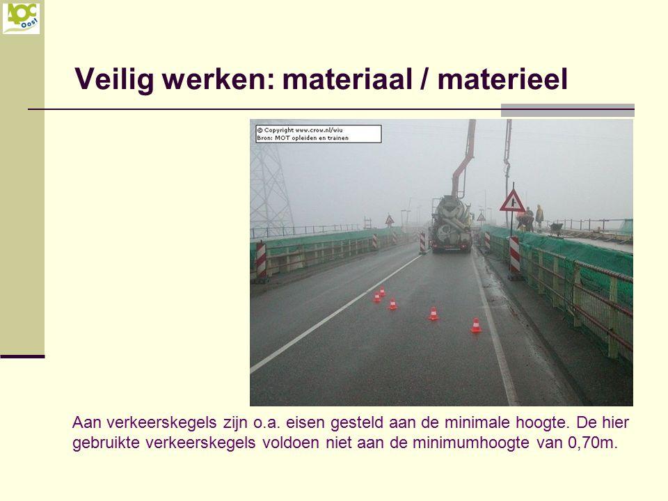 Veilig werken: materiaal / materieel Aan verkeerskegels zijn o.a. eisen gesteld aan de minimale hoogte. De hier gebruikte verkeerskegels voldoen niet