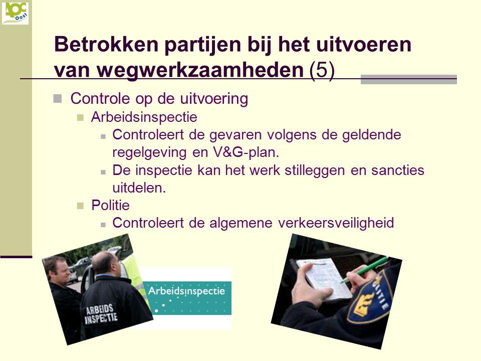 Betrokken partijen bij het uitvoeren van wegwerkzaamheden (5) Controle op de uitvoering Arbeidsinspectie Controleert de gevaren volgens de geldende re