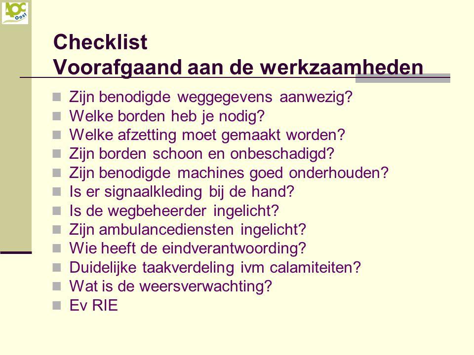 Checklist Voorafgaand aan de werkzaamheden Zijn benodigde weggegevens aanwezig? Welke borden heb je nodig? Welke afzetting moet gemaakt worden? Zijn b