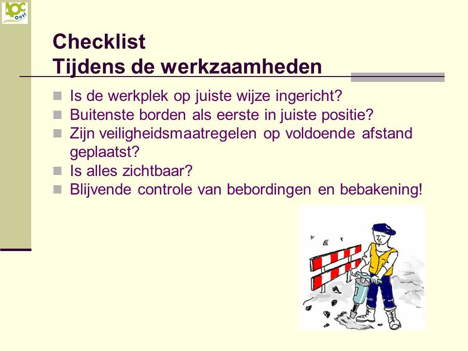 Checklist Tijdens de werkzaamheden Is de werkplek op juiste wijze ingericht? Buitenste borden als eerste in juiste positie? Zijn veiligheidsmaatregele