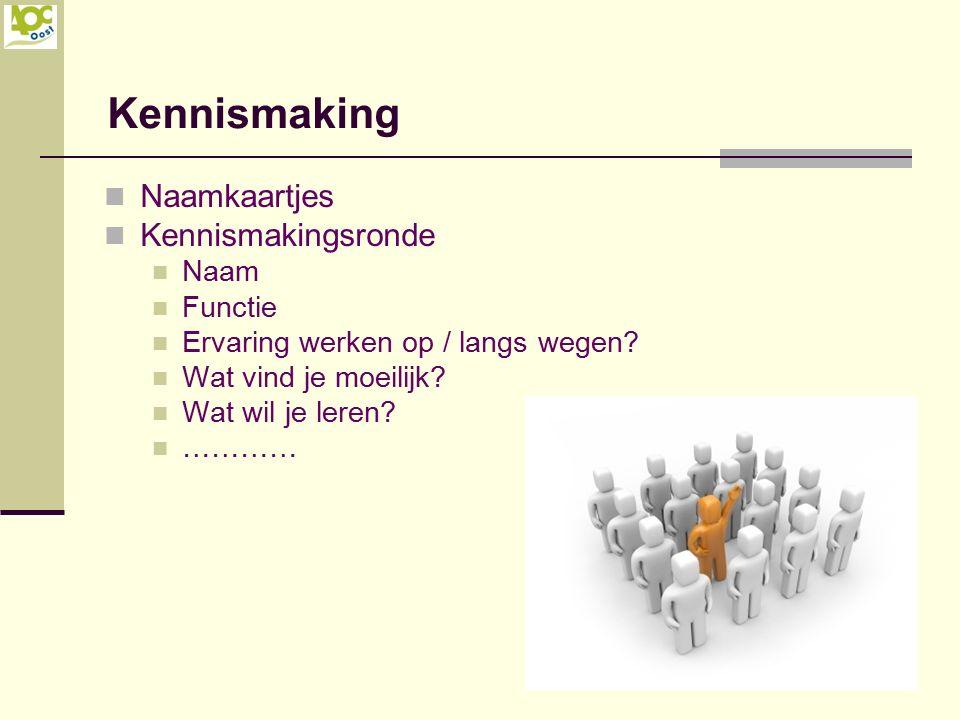 Kennismaking Naamkaartjes Kennismakingsronde Naam Functie Ervaring werken op / langs wegen? Wat vind je moeilijk? Wat wil je leren? …………