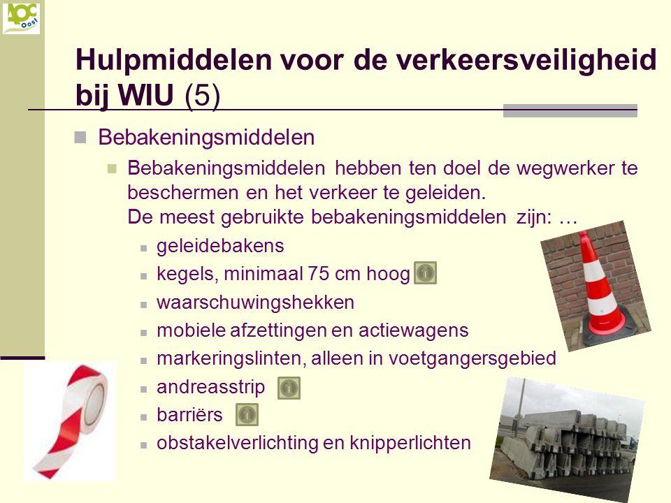 Hulpmiddelen voor de verkeersveiligheid bij WIU (5) Bebakeningsmiddelen Bebakeningsmiddelen hebben ten doel de wegwerker te beschermen en het verkeer