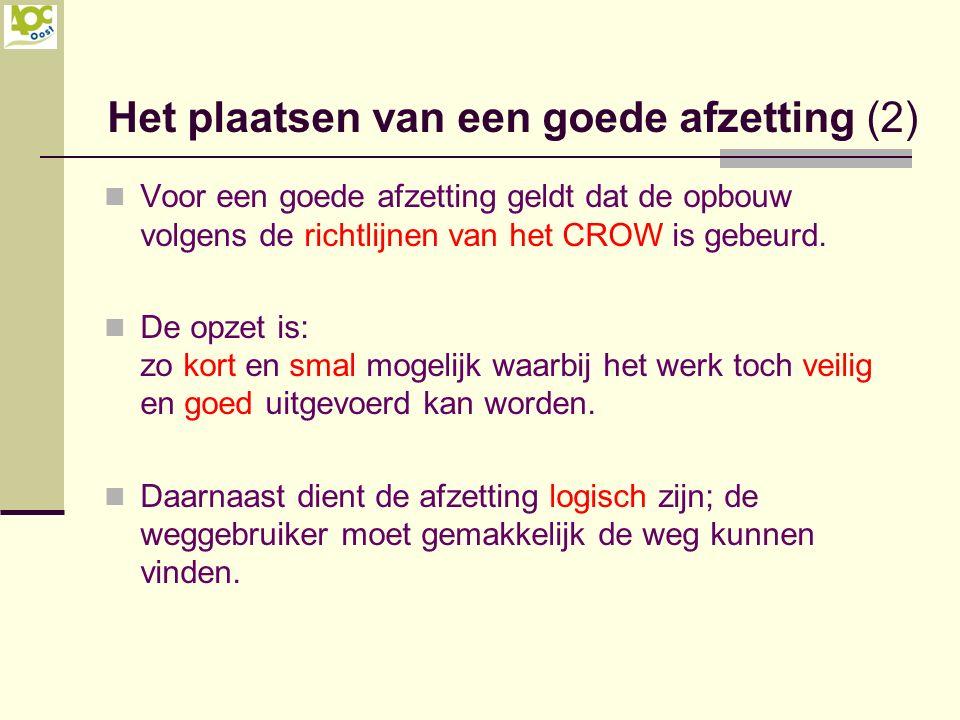 Het plaatsen van een goede afzetting (2) Voor een goede afzetting geldt dat de opbouw volgens de richtlijnen van het CROW is gebeurd. De opzet is: zo